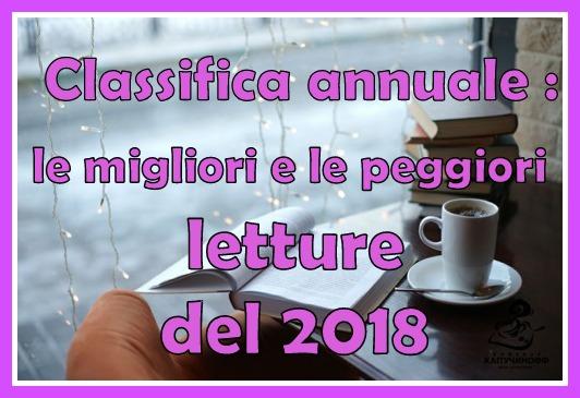 CLASSIFICA DELLE MIE LETTURE : TUTTE LE MIGLIORI E LE PEGGIORI LETTURE DEL 2018