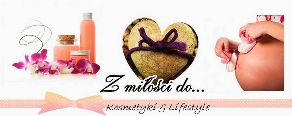 Z miłości do.... kosmetyki & lifestyle