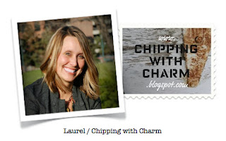 Chipping with Charm Blog...Laurel  http://chippingwithcharm.blogspot.com/