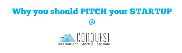 Why you should Pitch your Startup at CONQUEST 2015?