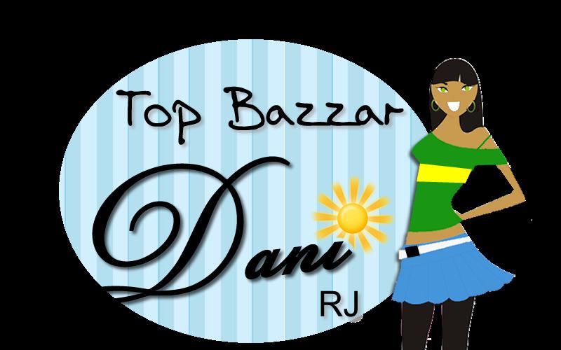 Top Bazzar Dani RJ - Compre o que está na moda sem sair de casa!!!