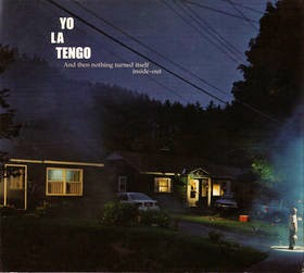 YO LA TENGO - And then nothing turned itself inside-out