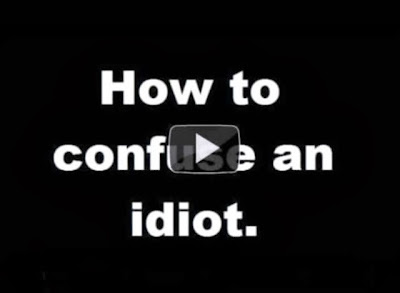 http://monkeybuddha.blogspot.com/2013/10/how-to-confuse-idiot.html