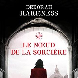 Le Livre perdu des sortilèges, tome 3 : Le nœud de la sorcière de Deborah Harkness