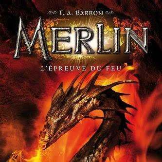 Merlin, tome 3 : L'épreuve du feu de T. A. Barron