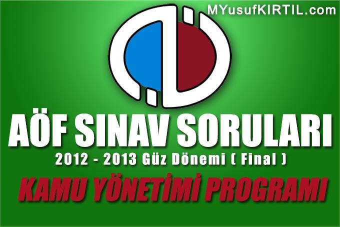 Açıköğretim Fakültesi ( AÖF ) Kamu Yönetimi Bölümü 2012 - 2013 Güz Dönemi Dönem Sonu Sınavı ( Final ) Soruları İndir