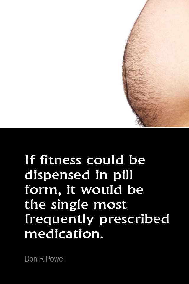 visual quote - image quotation for Fitness - If fitness could be dispensed in pill form, it would be the single most frequently prescribed medication. - Don R Powell