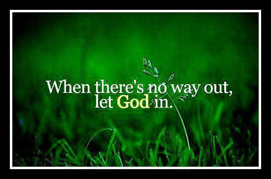 when there s no way out let God in  