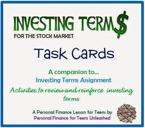http://www.teacherspayteachers.com/Product/Personal-Finance-for-Teens-Unleashed-Investing-Terms-Task-Cards-1157670