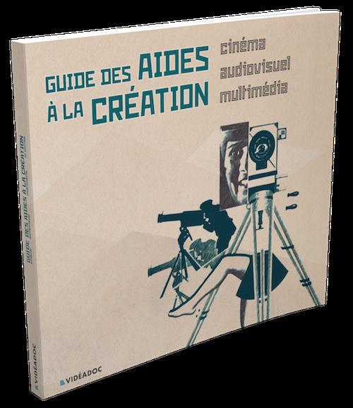 Guide des Aides à la Création - Cinéma, audiovisuel et multimédia