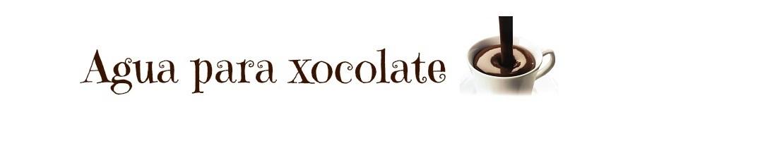 agua para xocolate blog