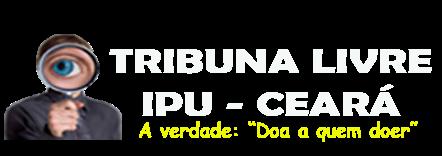 """TRIBUNA LIVRE - IPU - CEARÁ - A VERDADE """"DOA A QUEM DOER"""""""