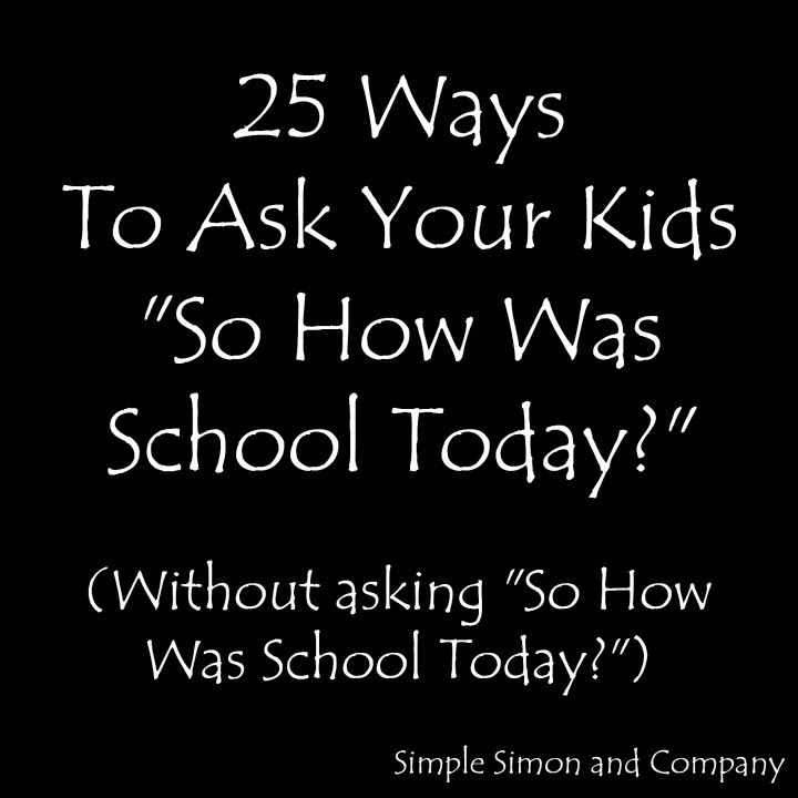 http://www.huffingtonpost.com/liz-evans/25-ways-to-ask-your-kids-so-how-was-school-today-without-asking-them-so-how-was-school-today_b_5738338.html