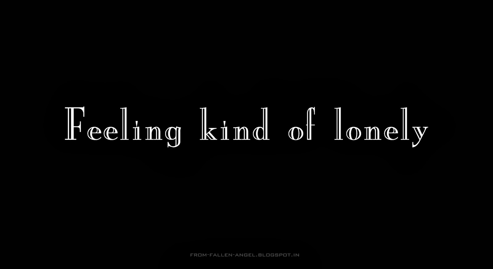 Feeling kind of lonely