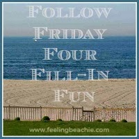 http://www.feelingbeachie.com/follow-friday-four-fill-in-fun-blog-hop-week-240/