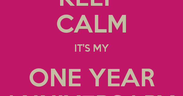 KEEP CALM ITS OUR FIRST YEAR ANNIVERSARY - Keep Calm and Posters ...