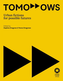 TOMORROWS: URBAN FICTIONS FOR POSSIBLE FUTURES ΚΥΚΛΟΦΟΡΗΣΕ Ο ΚΑΤΑΛΟΓΟΣ ΤΗΣ ΕΚΘΕΣΗΣ