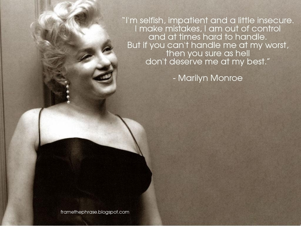 That fucking Marilyn Monroe quote.