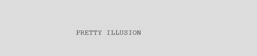 PRETTY ILLUSION