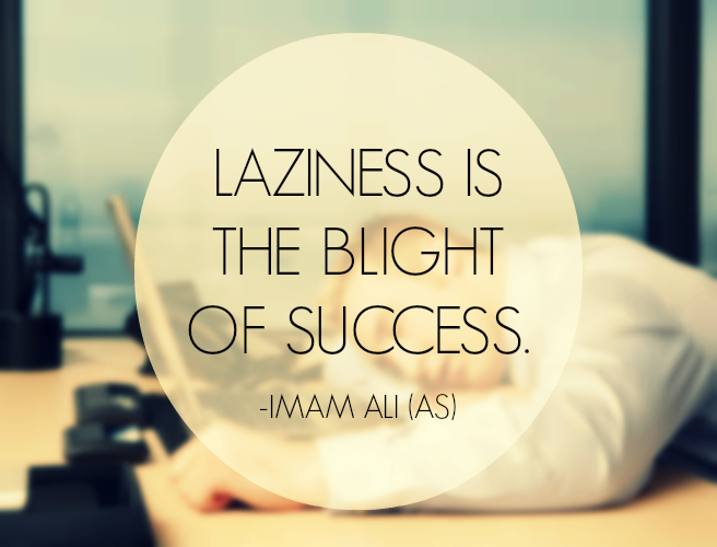 LAZINESS IS THE BLIGHT OF SUCCESS.