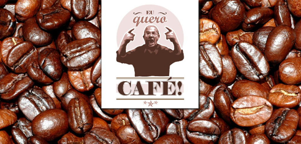 Eu quero cafe!
