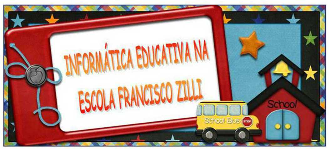 INFORMÁTICA EDUCATIVA NA ESCOLA FRANCISCO ZILLI
