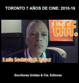"""""""TORONTO 7 AÑOS DE CINE: 2010-2016"""" de LUIS SEDGWICK BAEZ"""