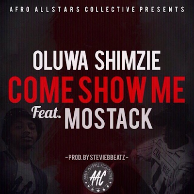 OLUWA SHIMZIE FT. MOSTACK - COME SHOW ME