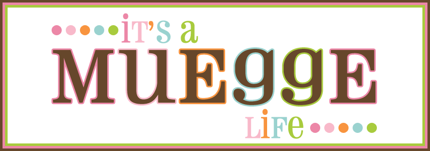 {It's A Muegge Life}