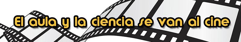 """""""El aula y la ciencia se van al cine""""."""