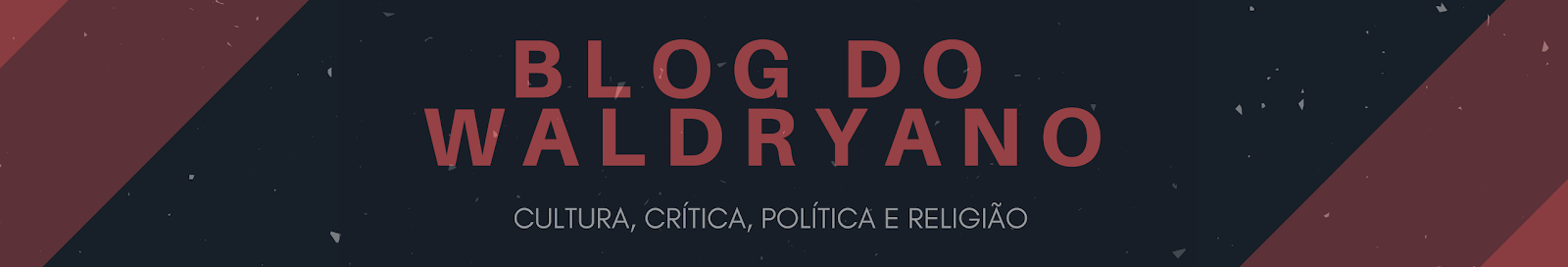 BLOG DO WALDRYANO