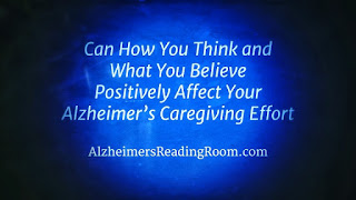 Can how you think and what you believe affect your Alzheimer's caregiving effort?