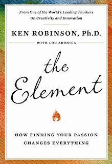 The book has a colorful border, but the rest of the books is rather white. At the top, it reads From One of the World's Leading Thinkers on Creativity and Innovation. Below that, the author, Ken Robinson with Lou Aronica. The title, The Element, is written stylistically, with a picture of a small flame below it. Below, the subtitle, How Finding Your Passion Changes Everything.