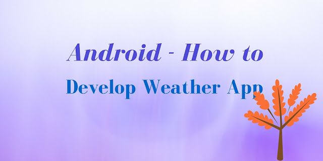 How to develop weather app in Android