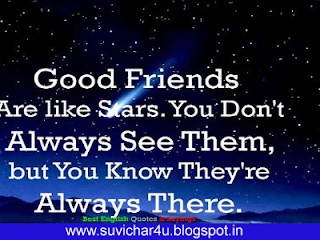 Good friends are like stars. You don't always see them, but you know they are always there.