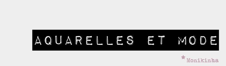Aquarelles et Mode ★
