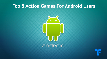 Top 5 Smartphone Action Games Android