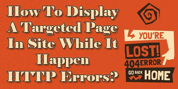 How To Display A Targeted Page In Site While It Happen HTTP Errors?