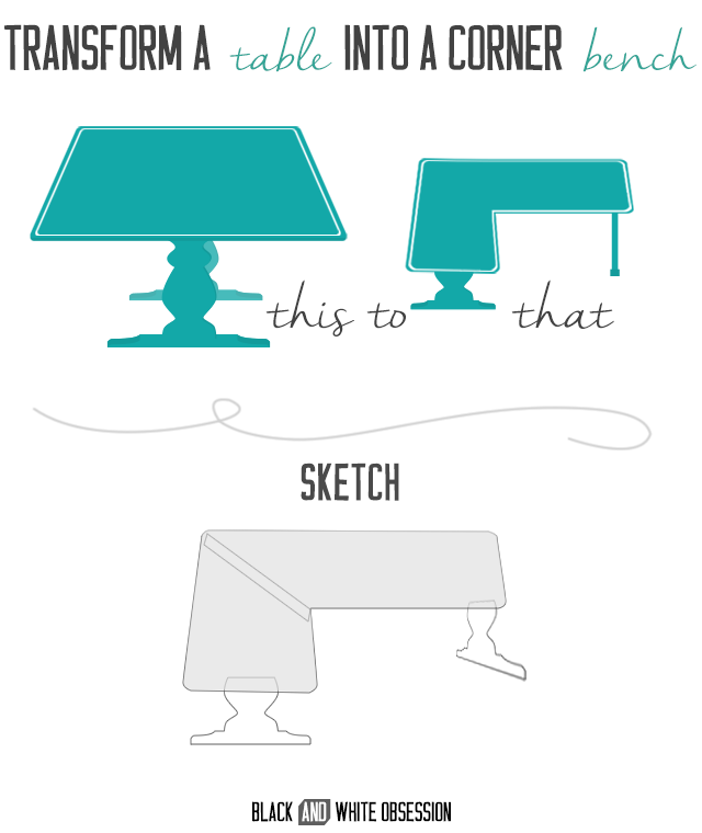 How to Convert a Table into a Corner Bench- Sketch | www.blackandwhiteobsession.com