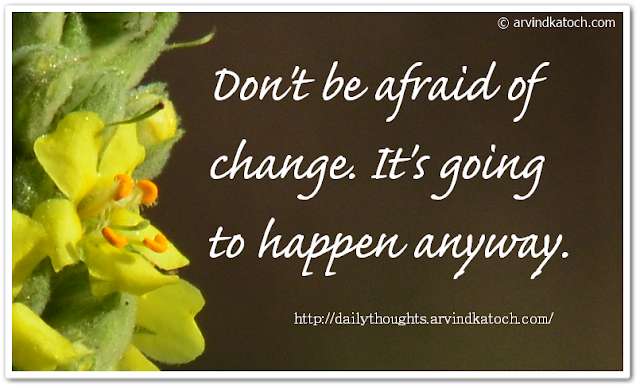 Daily Thought, Fear, Afraid, Change, Happen,