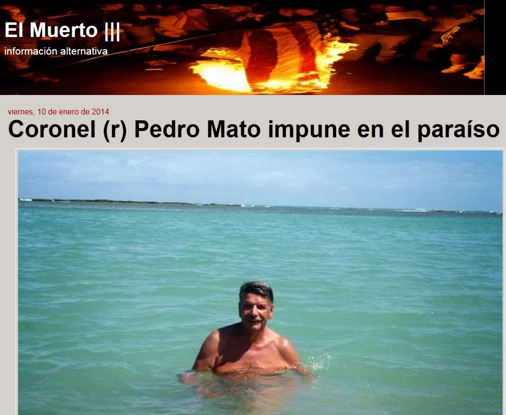 http://elmuertoquehabla.blogspot.nl/2014/01/coronel-r-pedro-mato-impune-en-el.html