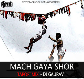 Mach-gaya-Shor-Tapori-Mix-Dj-Gaurav-Grs-download-mp3-song-2015