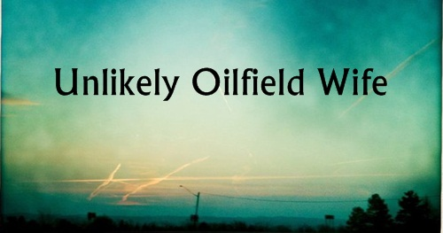 Unlikely Oilfield Wife