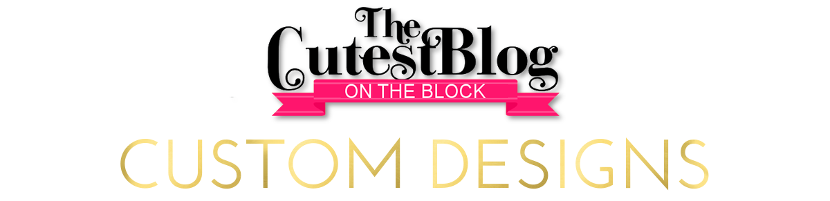 The Cutest Blog on the Block Custom