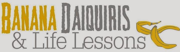 Banana Daiquiri's and Life Lessons