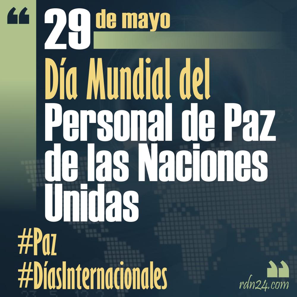 29 de mayo – Día Internacional del Personal de Paz de las Naciones Unidas #DíasInternacionales