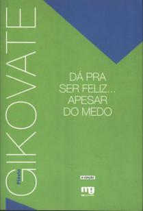 'Dá Pra Ser Feliz... Apesar do Medo' - Fávio Gikovate