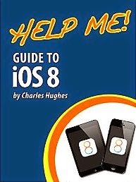Help Me! Guide to iOS 8: Step-by-Step User Guide for Apple's Eighth Generation OS on the iPhone, iPad, and iPod touch
