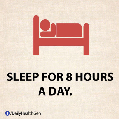 Sleep for 8 hours a day