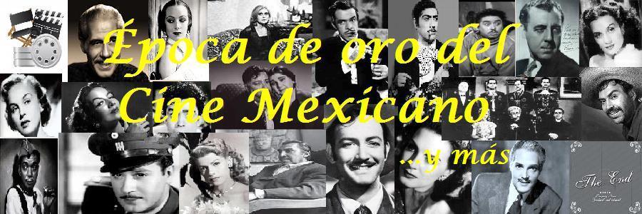 Epoca de Oro del Cine Mexicano y Más...